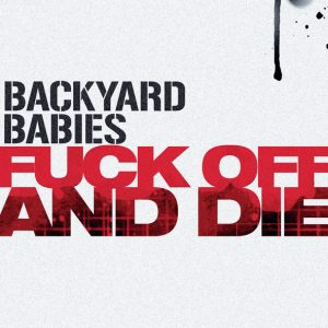 "Backyard Babies - Fuck Off And Die (7"" vinyl, booze029, press, sleeve)"